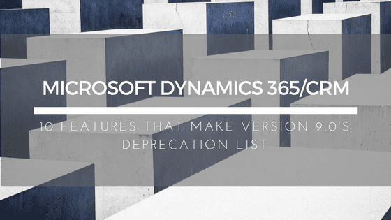 Version 9 Deprecation List Microsoft Dynamics 365/CRM