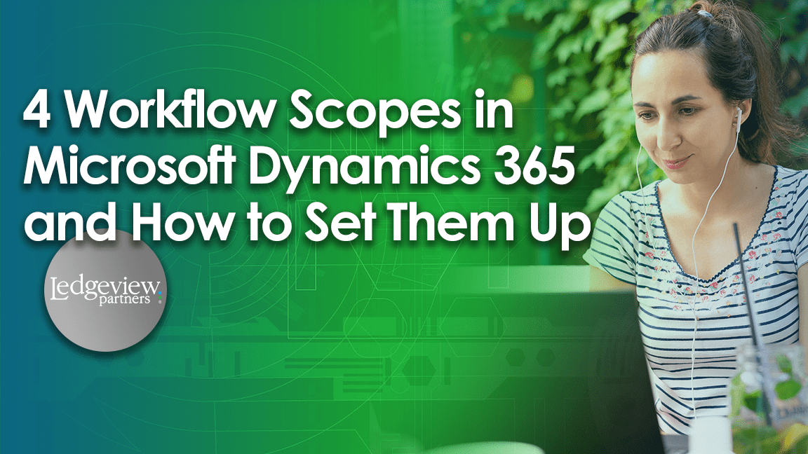 4 Workflow Scopes in Microsoft Dynamics 365 and How to Set Them Up