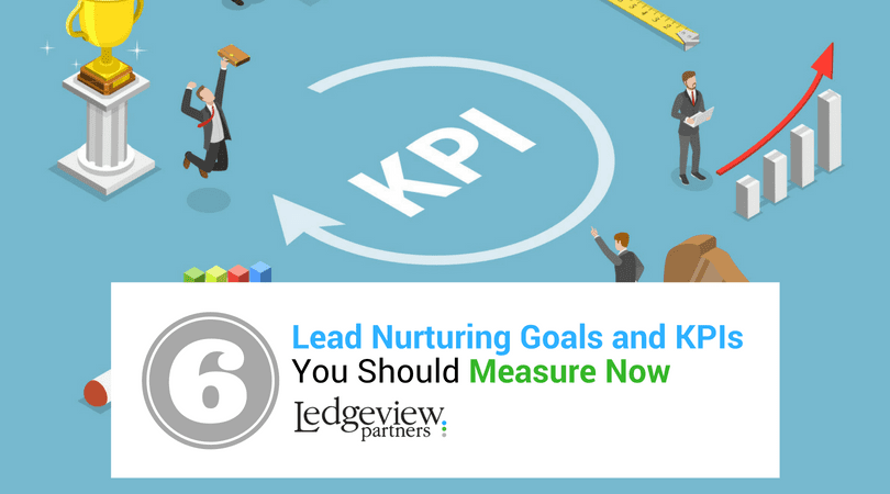 6 Lead Nurturing Goals and KPIs You Should Measure Now
