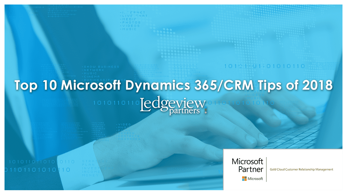 Dynamics 365/CRM Tips from Ledgeview Partners