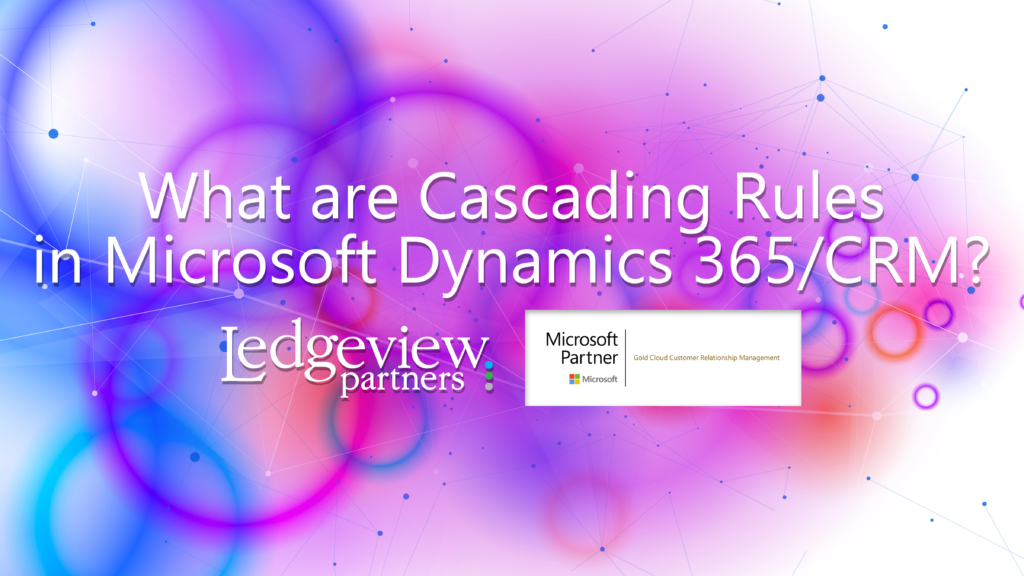What are Cascading Rules in Microsoft Dynamics 365/CRM