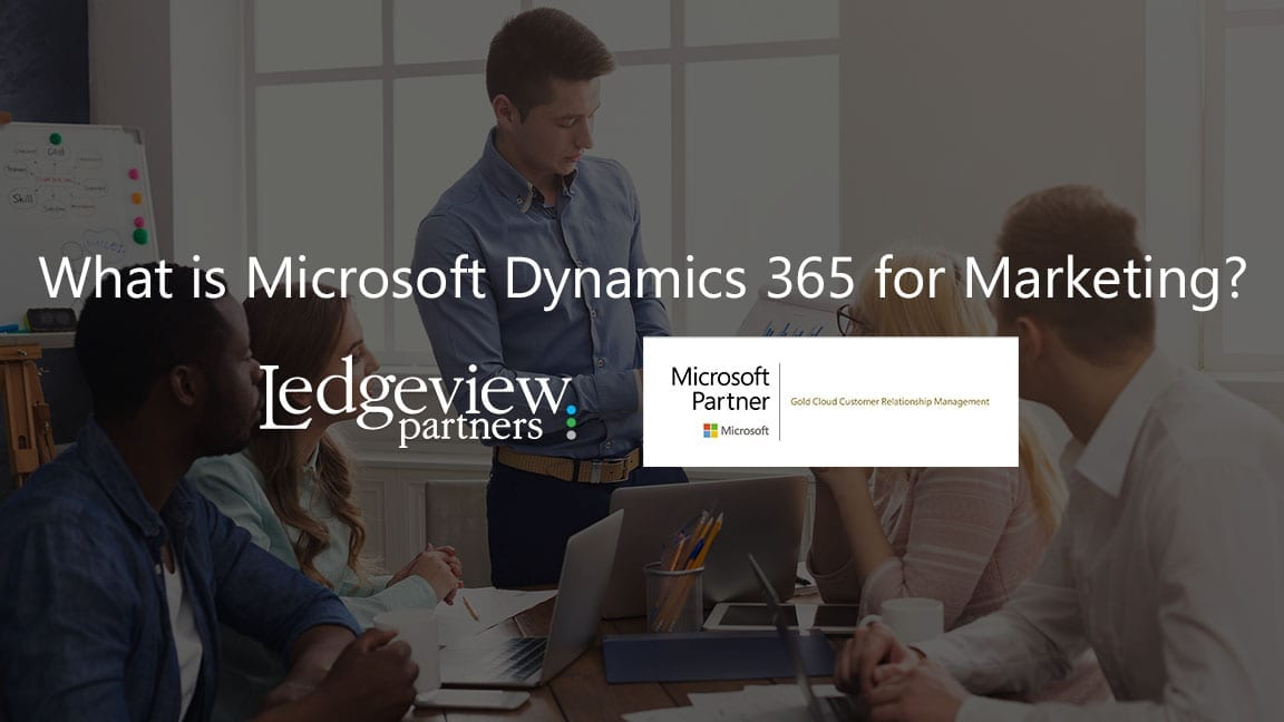 What is Dynamics 365 for Marketing? - Ledgeview Partners