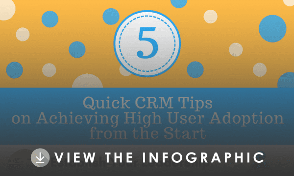 5 Quick CRM TIps on Achieving High User Adoption from the Start