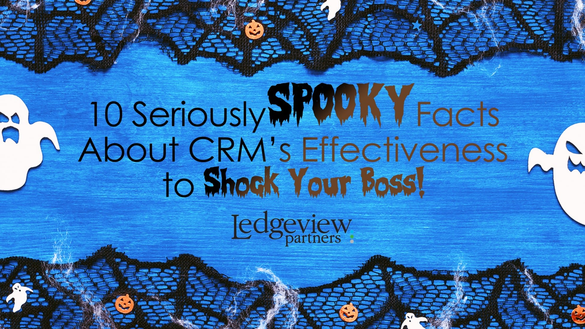 Ledgeview Partners 10 Spooky CRM Facts