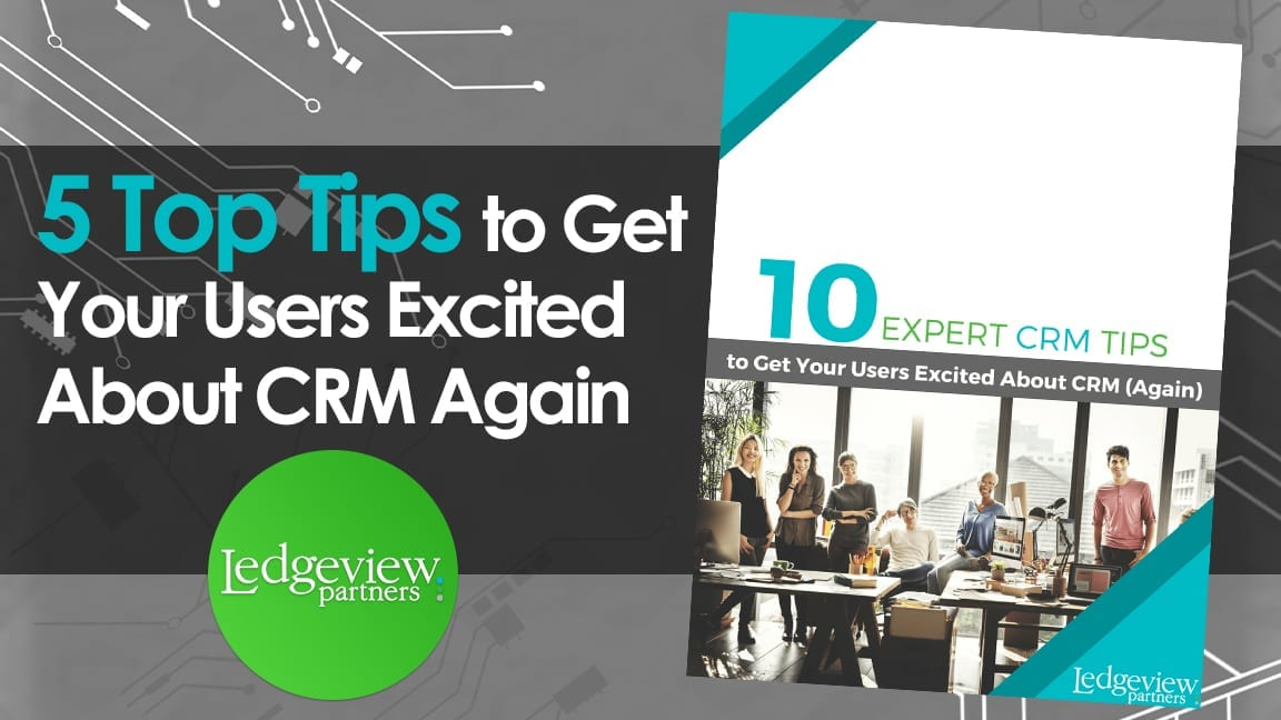 5 Top Tips to Get Your Users Excited About CRM (Again)