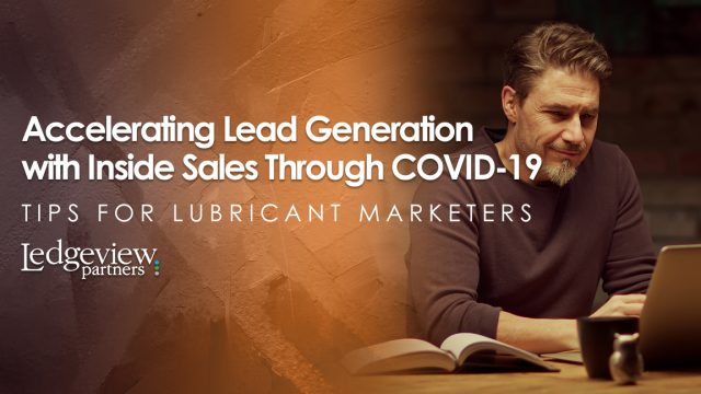 Accelerating Lead Generation with Inside Sales Through COVID-19 - Tips for Lubricant Marketers