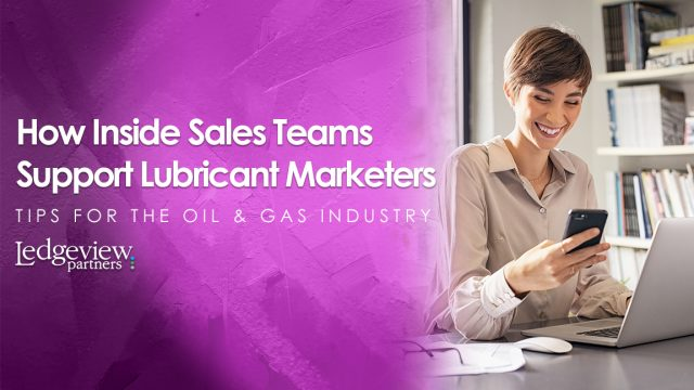 How Inside Sales Teams Support Lubricant Marketers