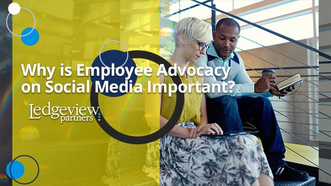 Why is Employee Advocacy on Social Media Important