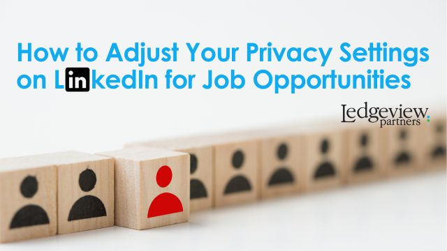 How to Adjust Your Privacy Settings on LinkedIn for Job Opportunities