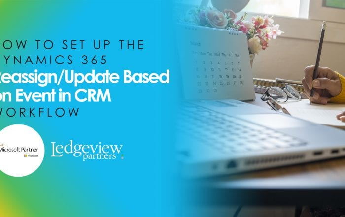 How to Set up the Dynamics 365 Reassign/Update Based on Event in CRM Workflow