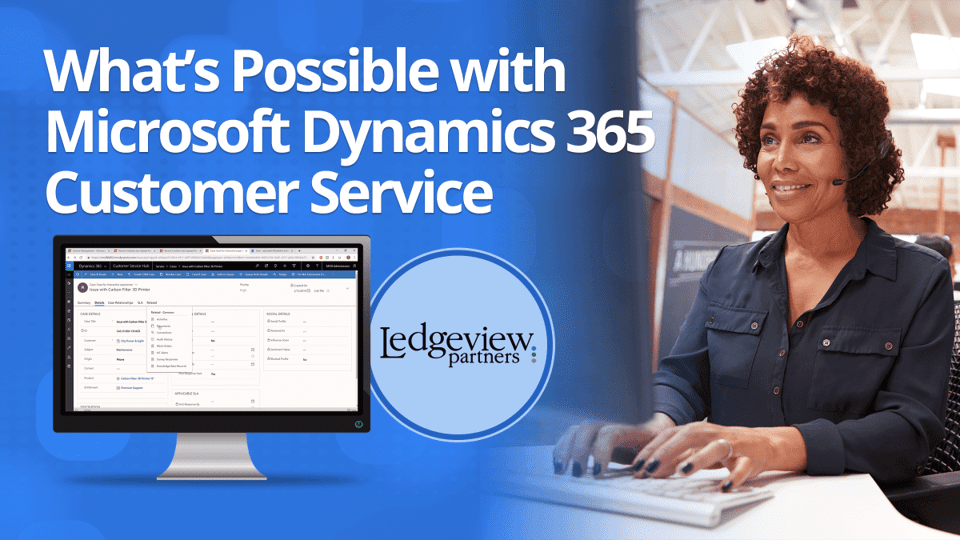 What's Possible with Microsoft Dynamics 365 Customer Service