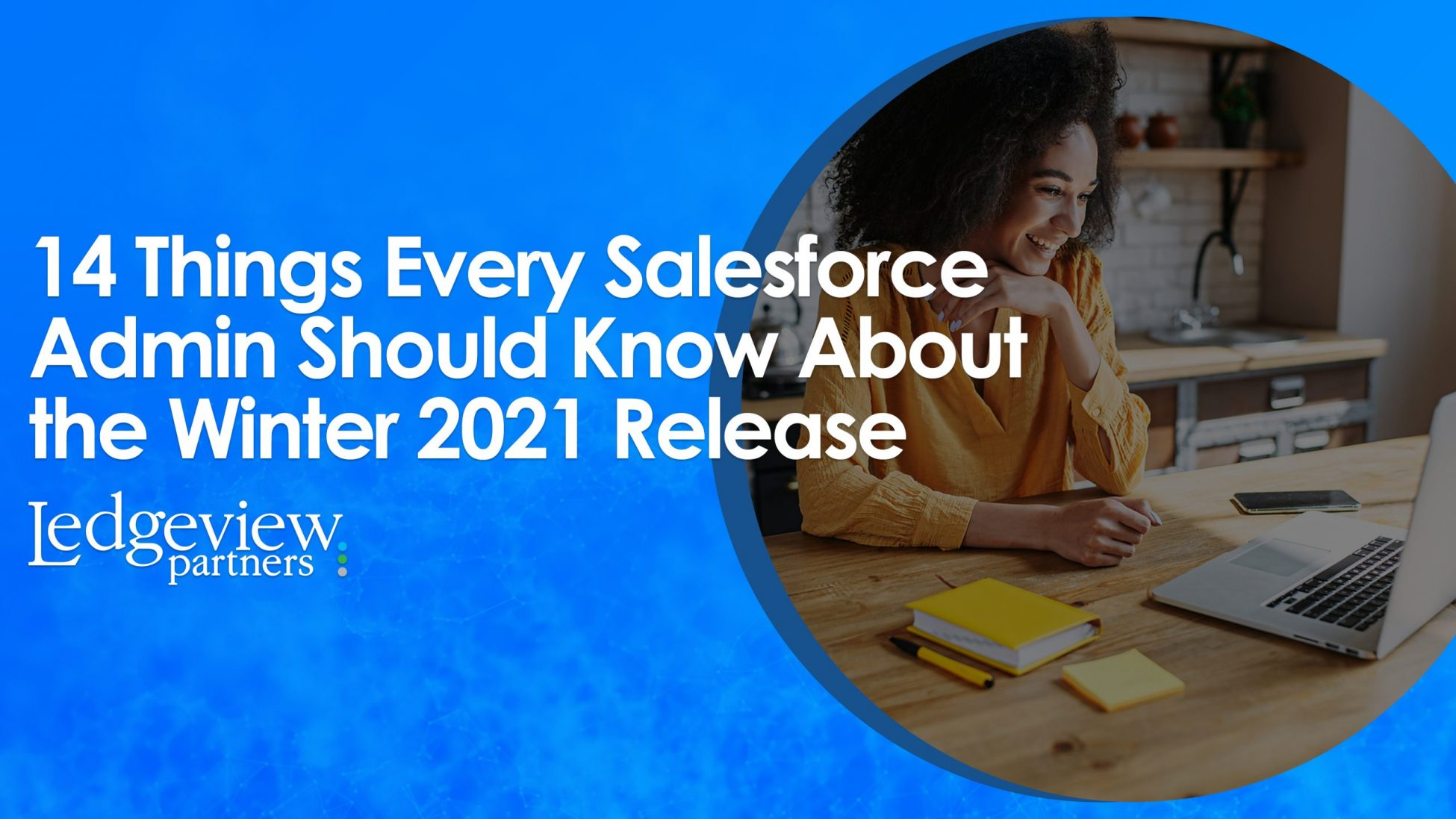 14 Things Every Salesforce Admin Should Know About the Winter 2021 Release