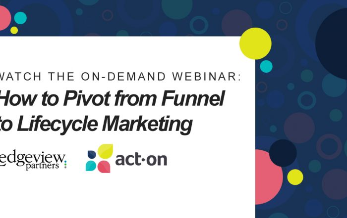 Go Beyond the Lead - How to Pivot from Funnel to Lifecycle Marketing
