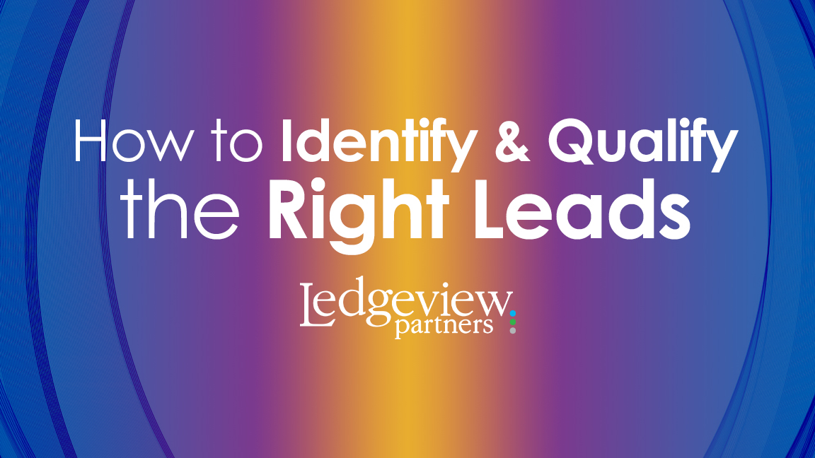 How to Identify and Qualify the Right Leads
