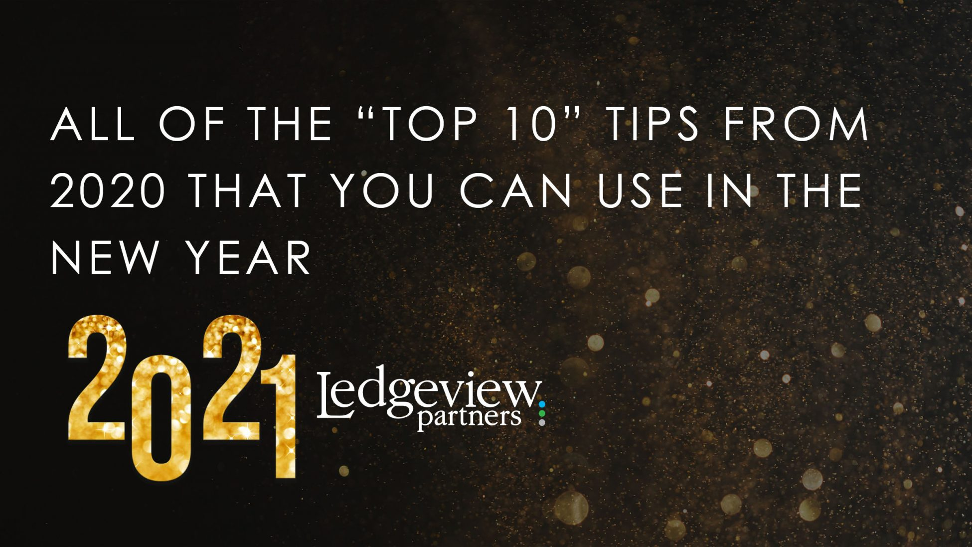 All of the 'Top 10' Tips from 2020 That You Can Use in the New Year