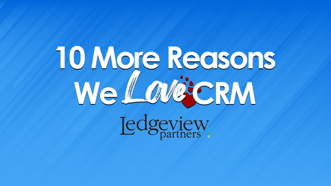 10 More Reasons We Love CRM
