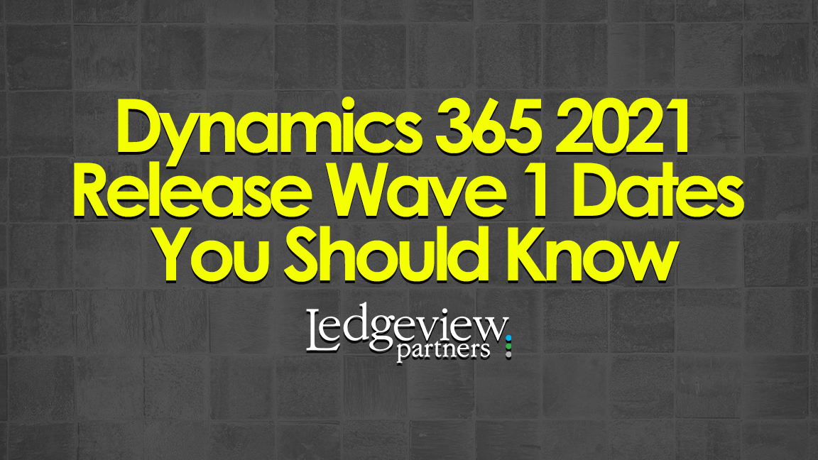 Dynamics 365 2021 Release Wave 1 Dates You Should Know