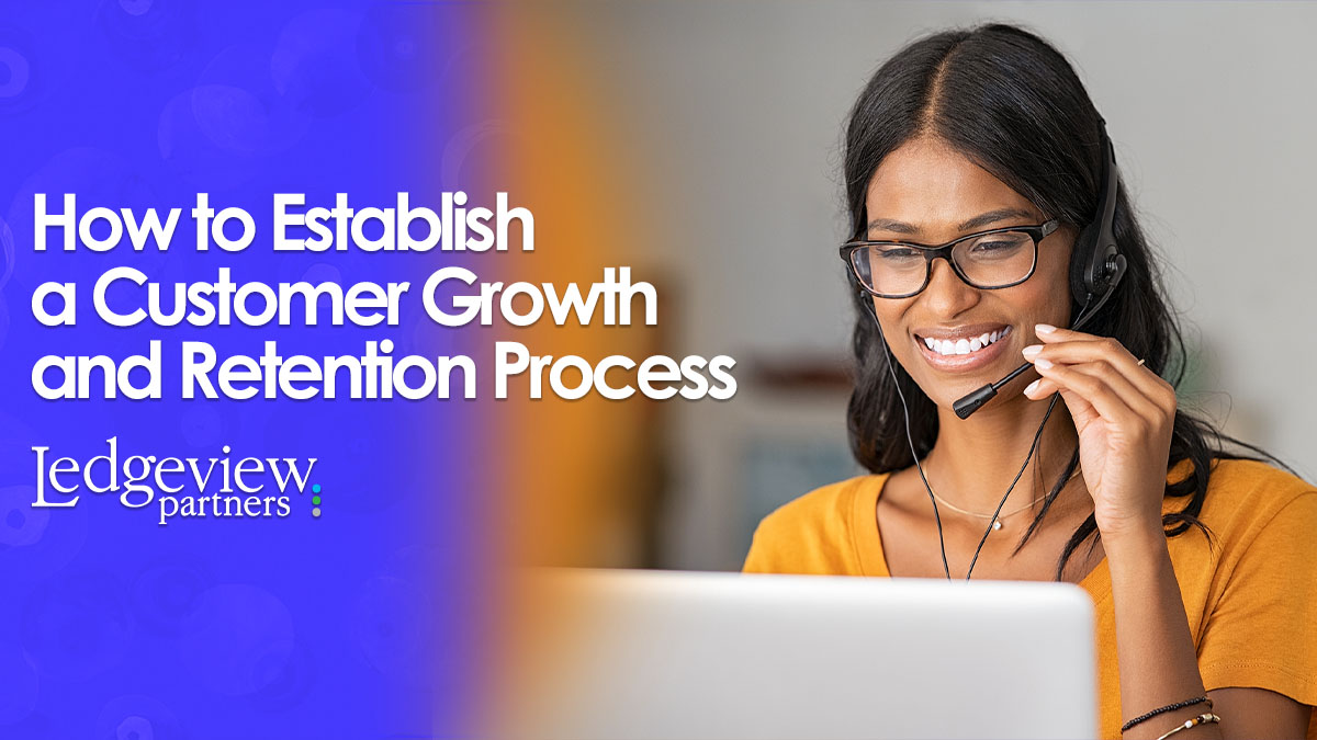 Establish a Customer Growth and Retention Process