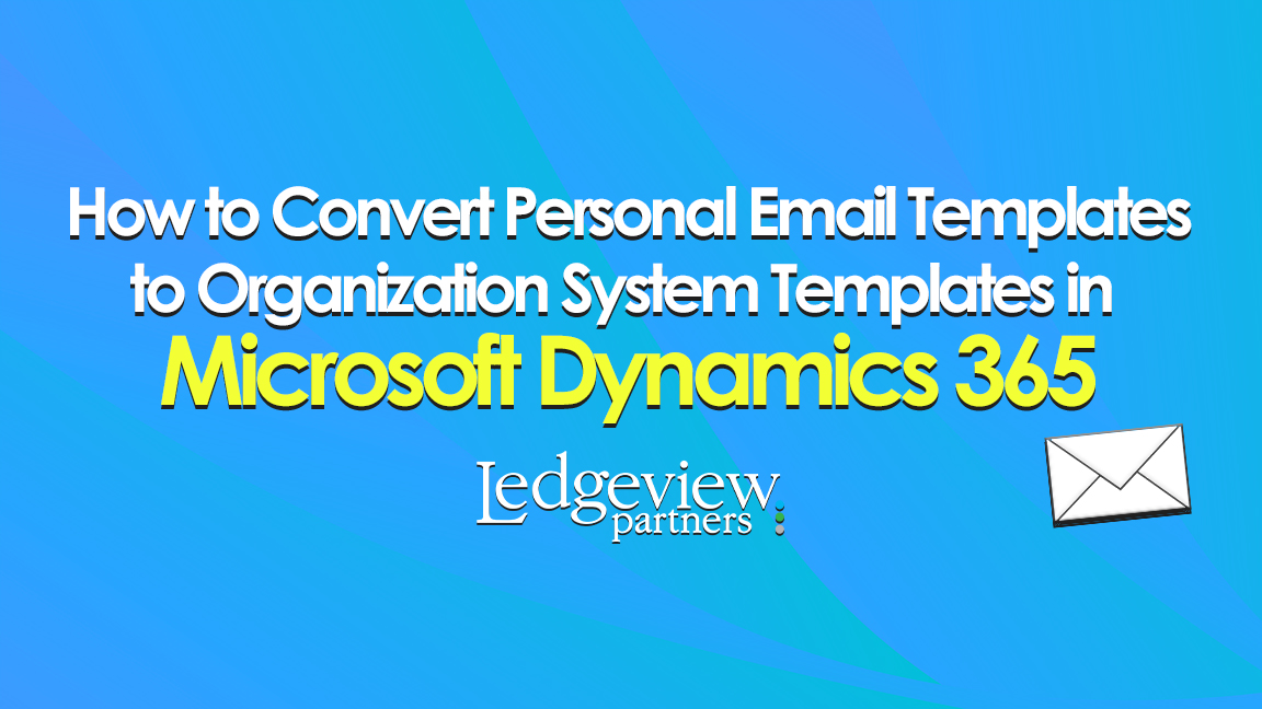 How to Convert Personal Email Templates to Organization System Templates in Microsoft Dynamics