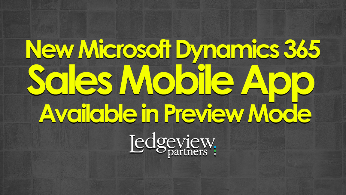 New Microsoft Dynamics 365 Sales Mobile App Available in Preview Mode