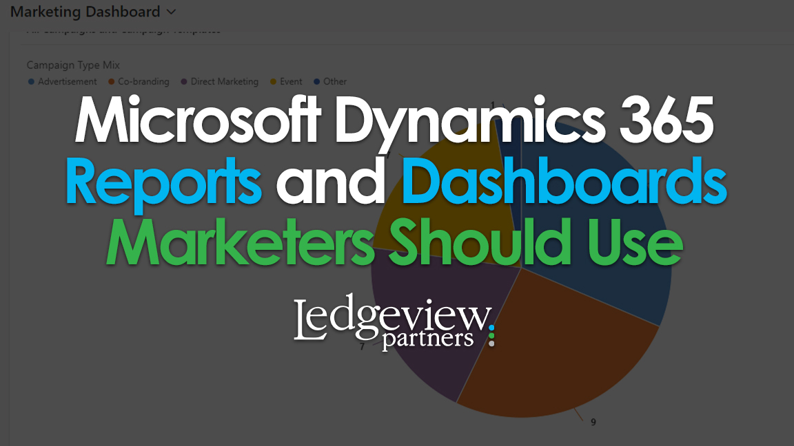 Microsoft Dynamics 365 Reports and Dashboards Marketers Should Use