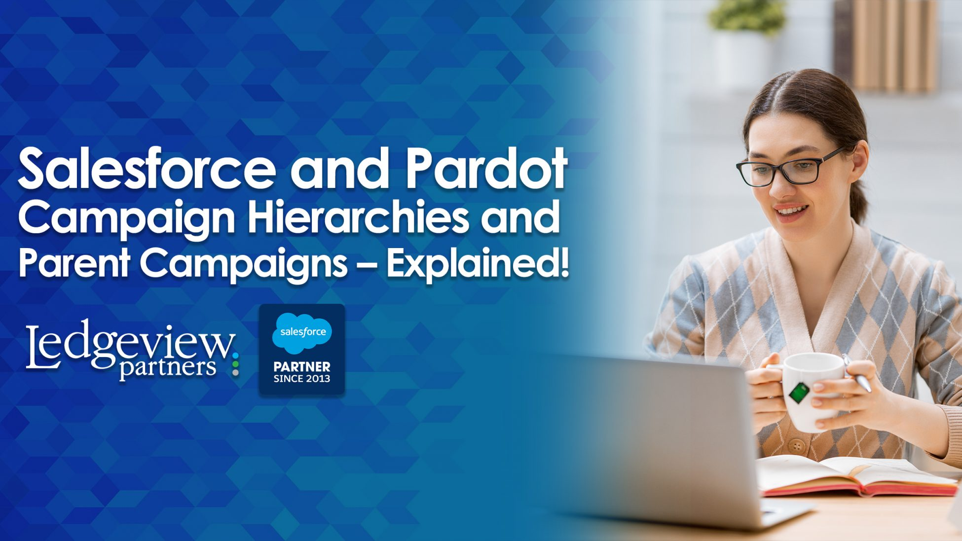 Salesforce and Pardot Campaign Hierarchies and Parent Campaigns – Explained!